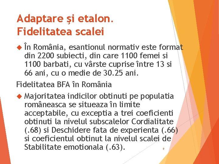 Adaptare şi etalon. Fidelitatea scalei În România, esantionul normativ este format din 2200 subiecti,