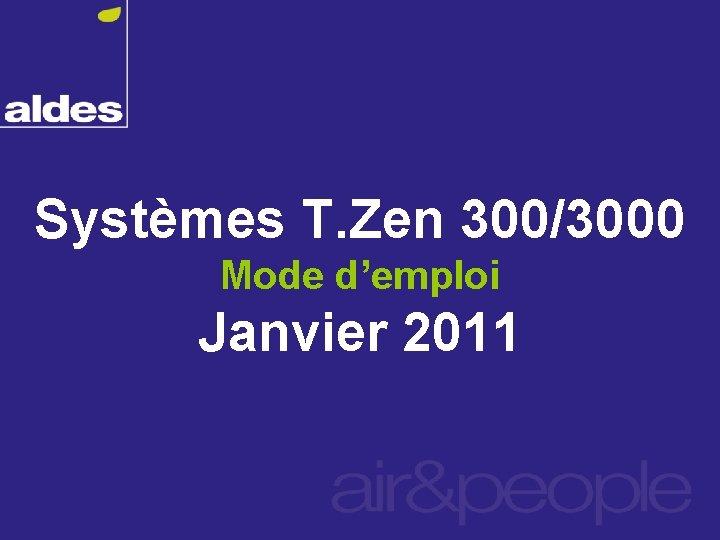 Systèmes T. Zen 300/3000 Mode d'emploi Janvier 2011