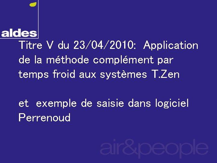 Titre V du 23/04/2010: Application de la méthode complément par temps froid aux systèmes