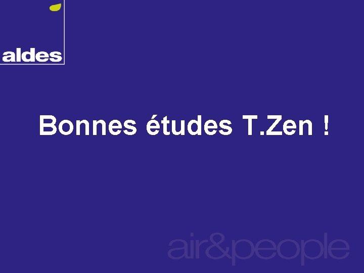 Bonnes études T. Zen !