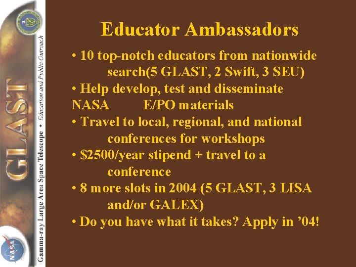 Educator Ambassadors • 10 top-notch educators from nationwide search(5 GLAST, 2 Swift, 3 SEU)