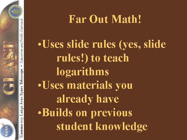 Far Out Math! • Uses slide rules (yes, slide rules!) to teach logarithms •