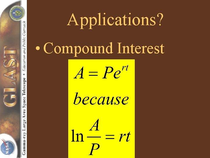 Applications? • Compound Interest