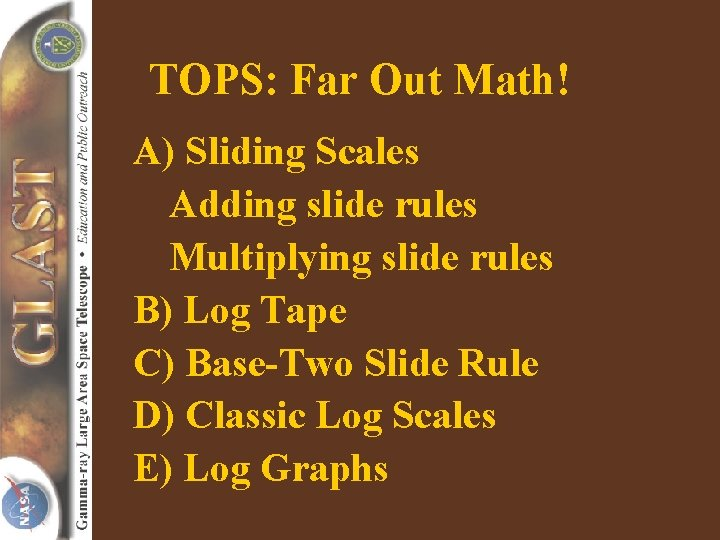 TOPS: Far Out Math! A) Sliding Scales Adding slide rules Multiplying slide rules B)