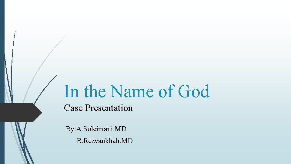 In the Name of God Case Presentation By: A. Soleimani. MD B. Rezvankhah. MD