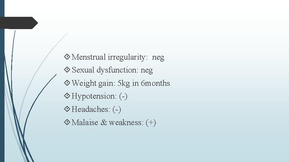Menstrual irregularity: neg Sexual dysfunction: neg Weight gain: 5 kg in 6 months