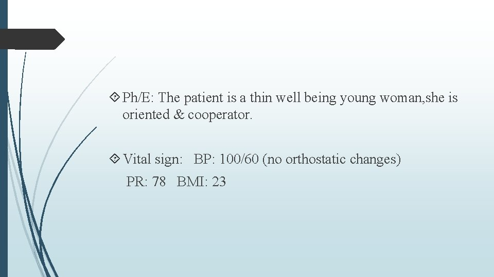 Ph/E: The patient is a thin well being young woman, she is oriented
