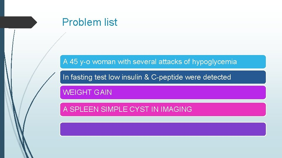 Problem list A 45 y-o woman with several attacks of hypoglycemia In fasting test