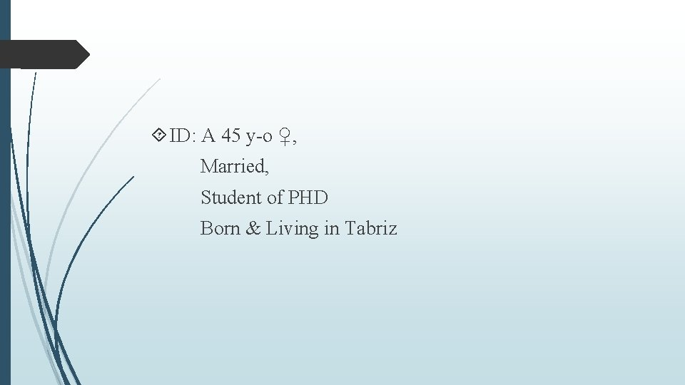 ID: A 45 y-o ♀, Married, Student of PHD Born & Living in