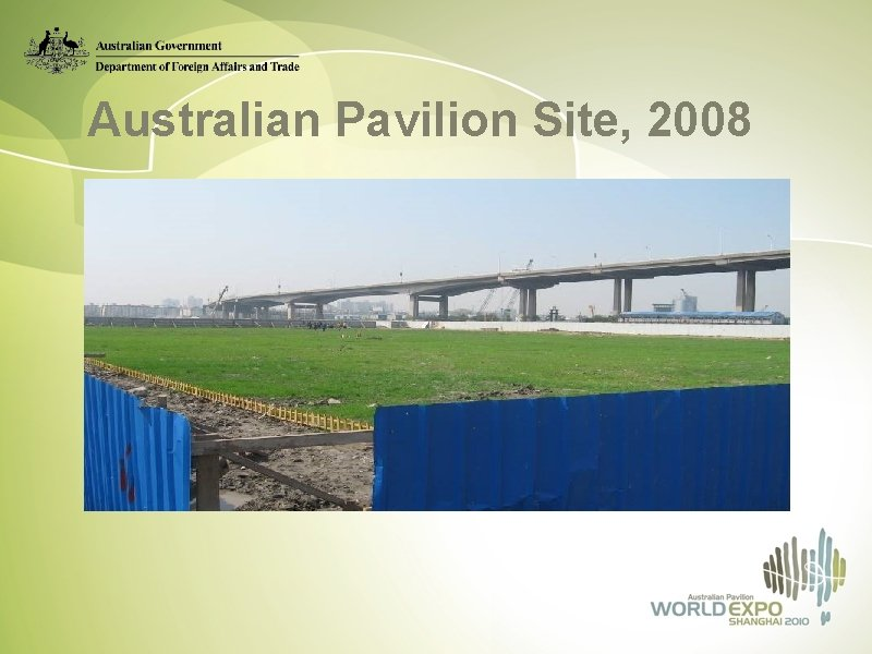 Australian Pavilion Site, 2008 Boost trade and investment – pavilion as a platform for