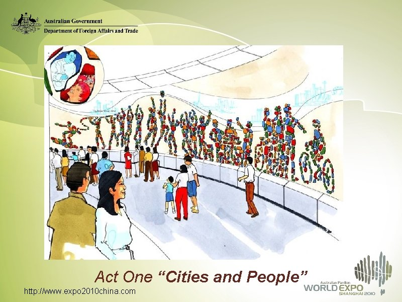 """Act One """"Cities and People"""" http: //www. expo 2010 china. com"""