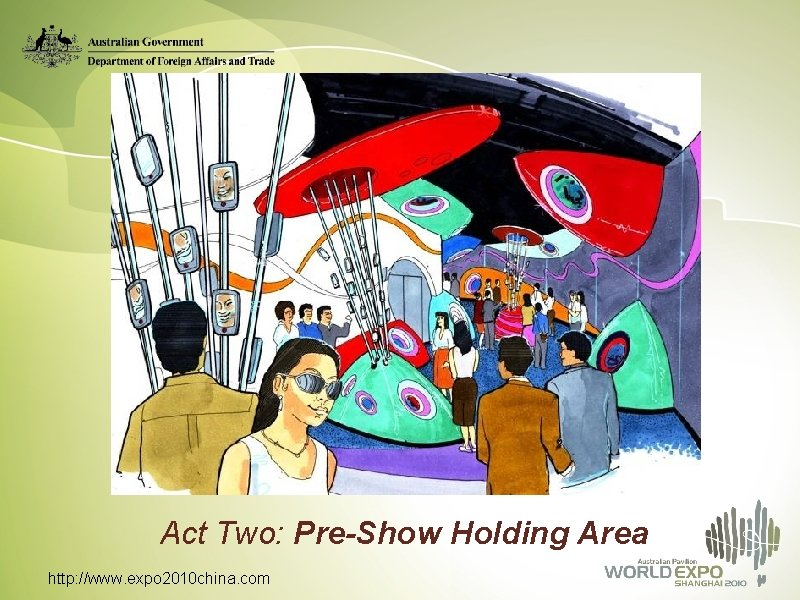Act Two: Pre-Show Holding Area http: //www. expo 2010 china. com