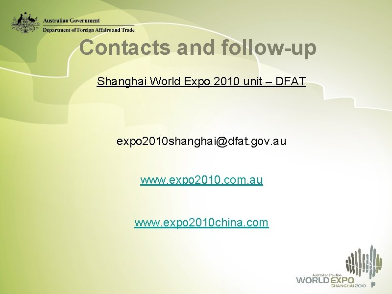 Contacts and follow-up Shanghai World Expo 2010 unit – DFAT expo 2010 shanghai@dfat. gov.
