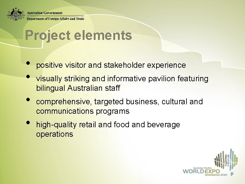 Project elements • • positive visitor and stakeholder experience visually striking and informative pavilion