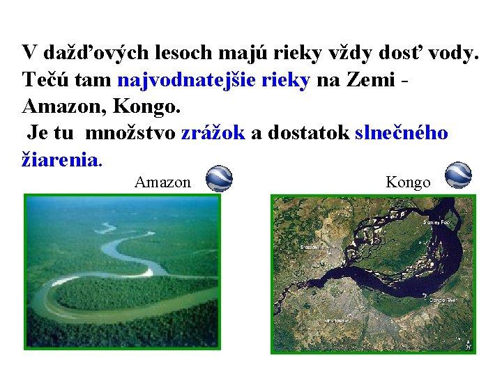 V dažďových lesoch majú rieky vždy dosť vody. Tečú tam najvodnatejšie rieky na Zemi