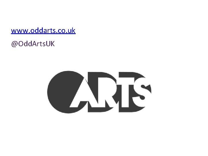 www. oddarts. co. uk @Odd. Arts. UK