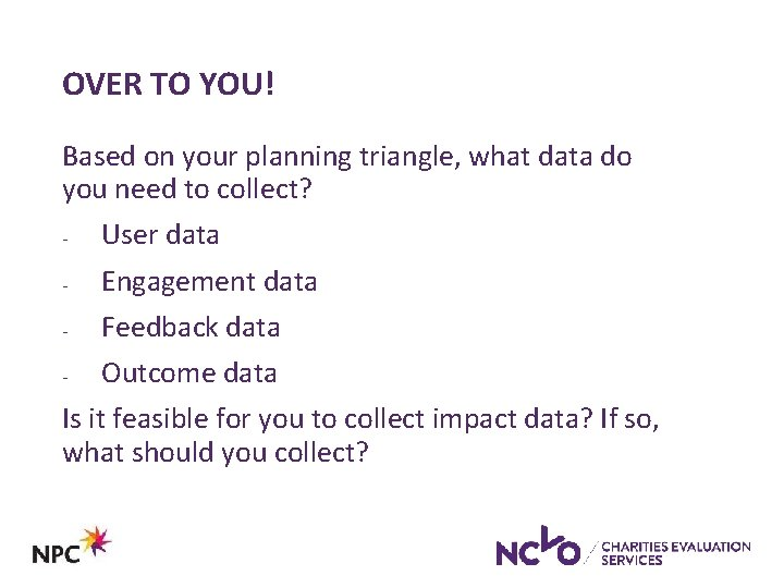 OVER TO YOU! Based on your planning triangle, what data do you need to