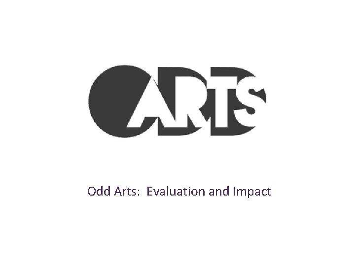 Odd Arts: Evaluation and Impact