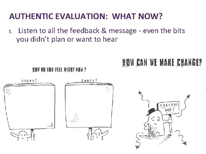 AUTHENTIC EVALUATION: WHAT NOW? 1. Listen to all the feedback & message - even