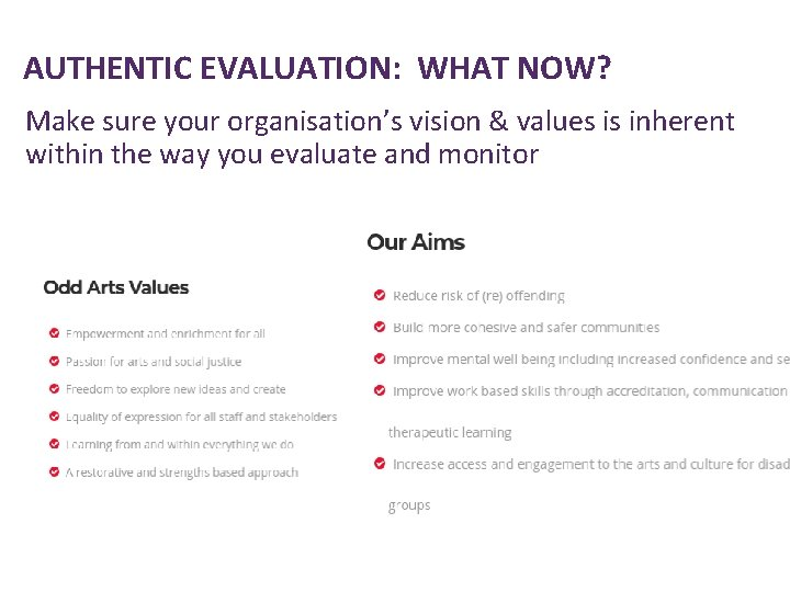 AUTHENTIC EVALUATION: WHAT NOW? Make sure your organisation's vision & values is inherent within