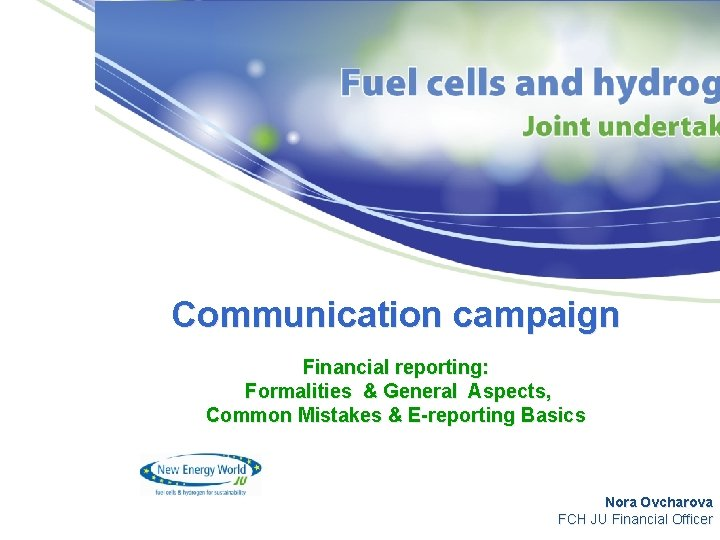 Communication campaign Financial reporting: Formalities & General Aspects, Common Mistakes & E-reporting Basics Nora