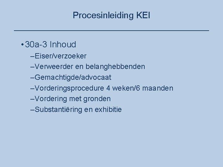 Procesinleiding KEI ____________________ • 30 a-3 Inhoud –Eiser/verzoeker –Verweerder en belanghebbenden –Gemachtigde/advocaat –Vorderingsprocedure 4