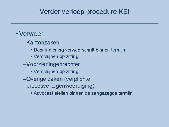 Verder verloop procedure KEI ____________________ • Verweer –Kantonzaken • Door indiening verweerschrift binnen termijn