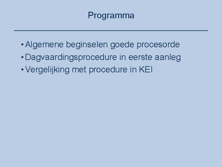 Programma ____________________ • Algemene beginselen goede procesorde • Dagvaardingsprocedure in eerste aanleg • Vergelijking