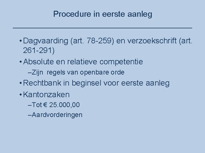 Procedure in eerste aanleg ____________________ • Dagvaarding (art. 78 -259) en verzoekschrift (art. 261