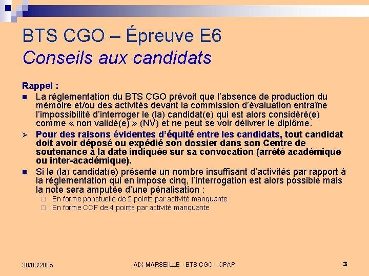 BTS CGO – Épreuve E 6 Conseils aux candidats Rappel : n La réglementation