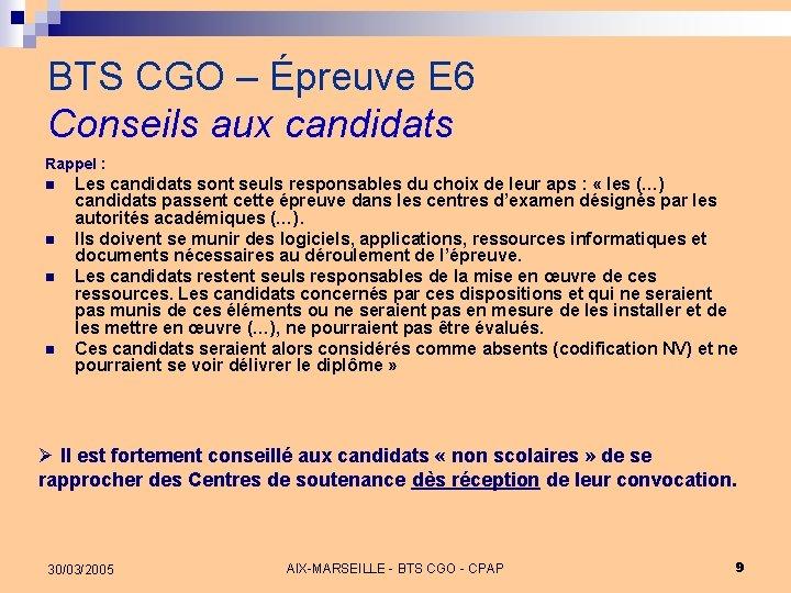 BTS CGO – Épreuve E 6 Conseils aux candidats Rappel : n n Les