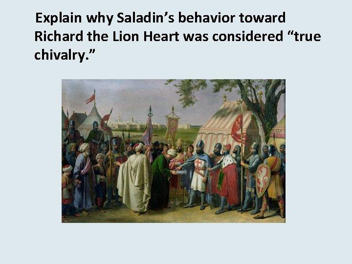 "Explain why Saladin's behavior toward Richard the Lion Heart was considered ""true chivalry. """