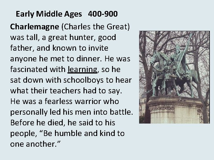 Early Middle Ages 400 -900 Charlemagne (Charles the Great) was tall, a great hunter,