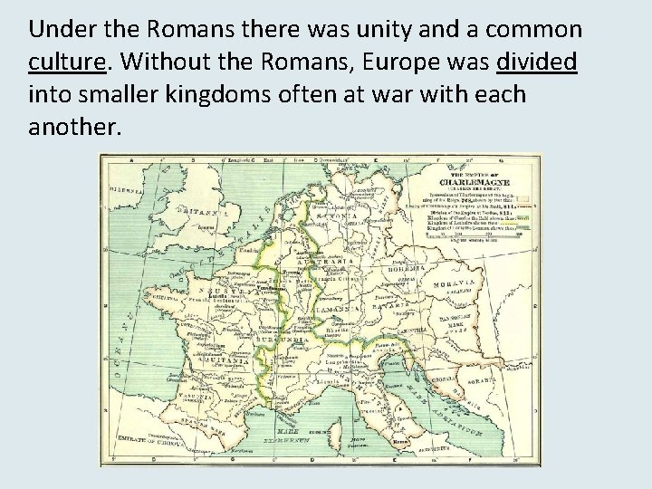 Under the Romans there was unity and a common culture. Without the Romans, Europe