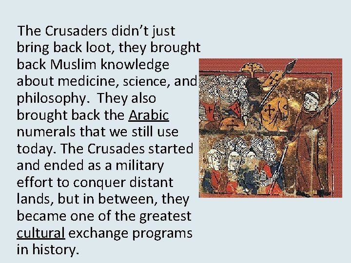 The Crusaders didn't just bring back loot, they brought back Muslim knowledge about medicine,