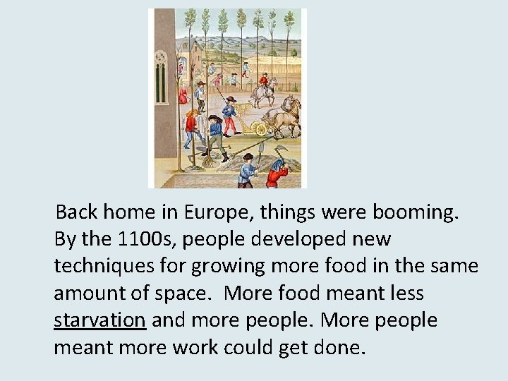 Back home in Europe, things were booming. By the 1100 s, people developed new