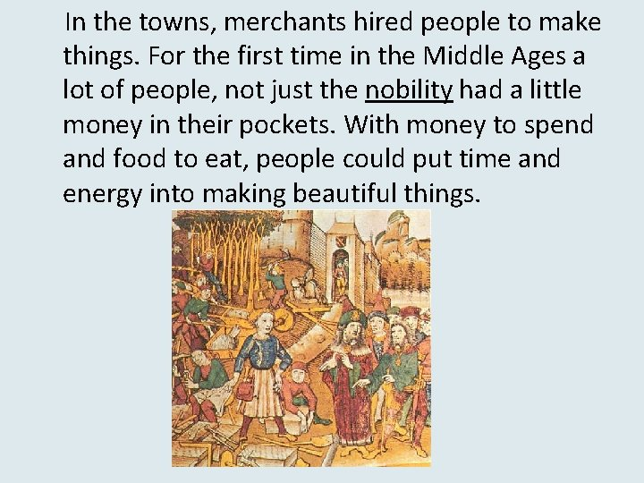In the towns, merchants hired people to make things. For the first time in