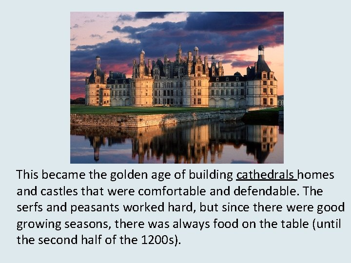 This became the golden age of building cathedrals homes and castles that were comfortable