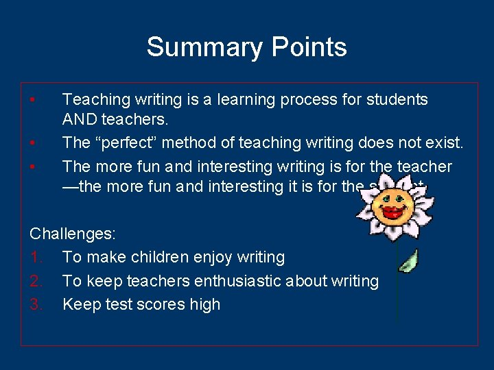 Summary Points • • • Teaching writing is a learning process for students AND