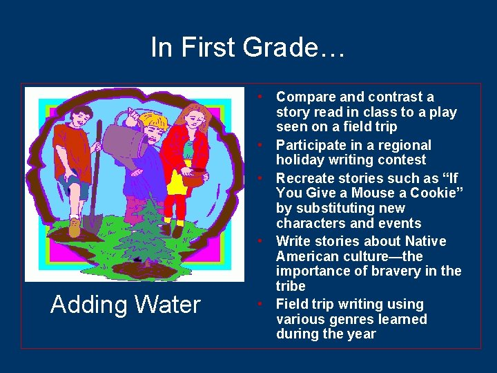 In First Grade… Adding Water • Compare and contrast a story read in class