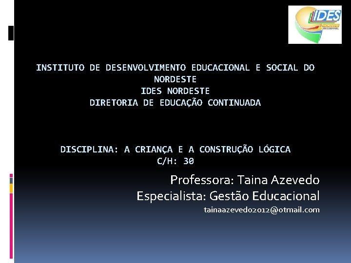 INSTITUTO DE DESENVOLVIMENTO EDUCACIONAL E SOCIAL DO NORDESTE IDES NORDESTE DIRETORIA DE EDUCAÇÃO CONTINUADA