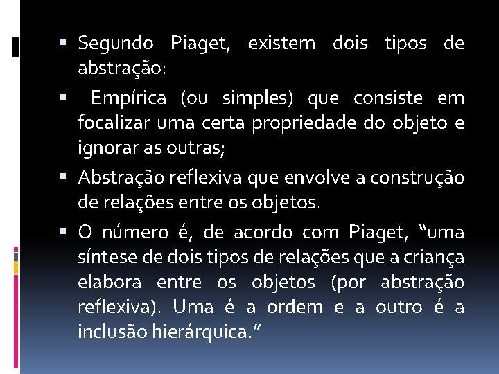 Segundo Piaget, existem dois tipos de abstração: Empírica (ou simples) que consiste em
