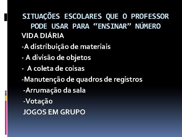 """SITUAÇÕES ESCOLARES QUE O PROFESSOR PODE USAR PARA """"ENSINAR"""" NÚMERO VIDA DIÁRIA -A distribuição"""