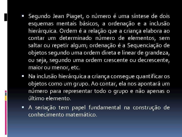 Segundo Jean Piaget, o número é uma síntese de dois esquemas mentais básicos,