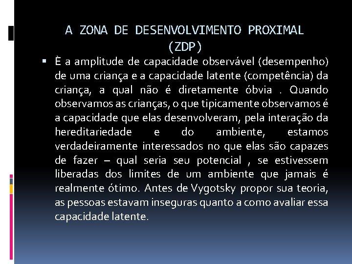 A ZONA DE DESENVOLVIMENTO PROXIMAL (ZDP) È a amplitude de capacidade observável (desempenho) de