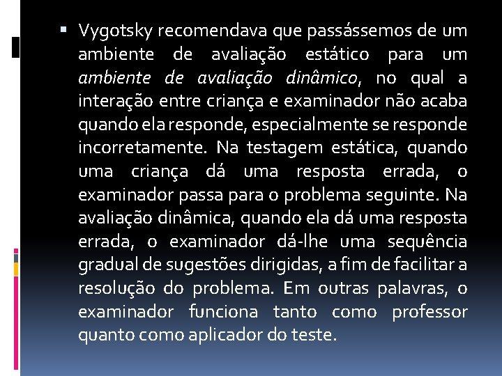 Vygotsky recomendava que passássemos de um ambiente de avaliação estático para um ambiente