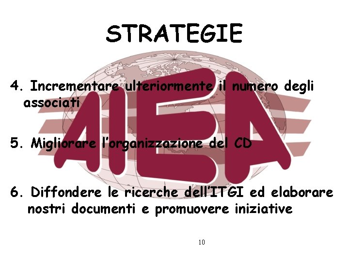 STRATEGIE 4. Incrementare ulteriormente il numero degli associati 5. Migliorare l'organizzazione del CD 6.