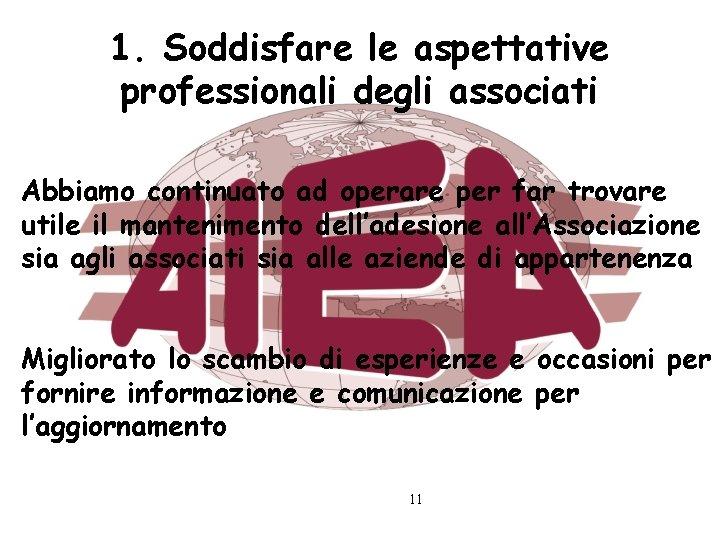 1. Soddisfare le aspettative professionali degli associati Abbiamo continuato ad operare per far trovare