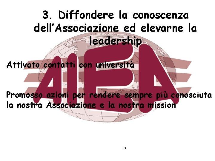 3. Diffondere la conoscenza dell'Associazione ed elevarne la leadership Attivato contatti con università Promosso