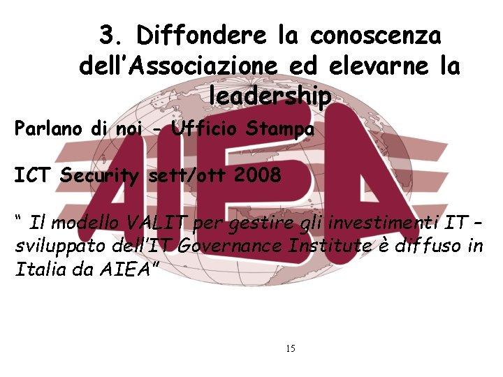 3. Diffondere la conoscenza dell'Associazione ed elevarne la leadership Parlano di noi - Ufficio